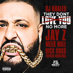 Listen to They Don't Love You No More (feat. Jay Z, Meek Mill, Rick Ross & French Montana) song with lyrics from DJ Khaled