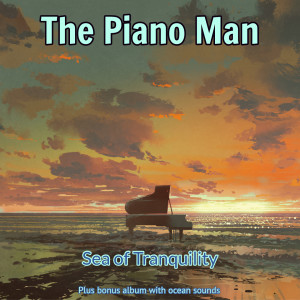 The Piano Man的專輯Sea of Tranquility (Bonus Album with Ocean Sounds)