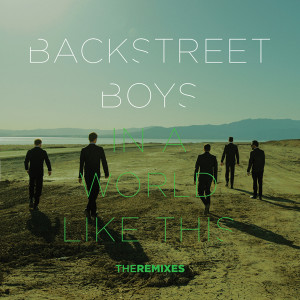 Backstreet Boys的專輯In a World Like This (The Remixes)