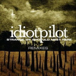 """Album Remixes From """"Strange We Should Meet Here"""" (DMD Maxi) from Idiot Pilot"""