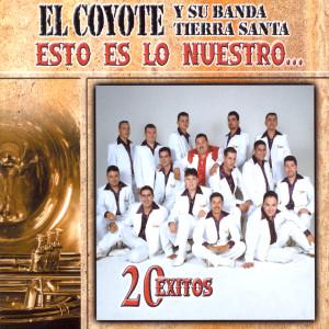 Esto Es Lo Nuestro - 20 Exitos 2001 El Coyote Y Su Banda Tierra Santa