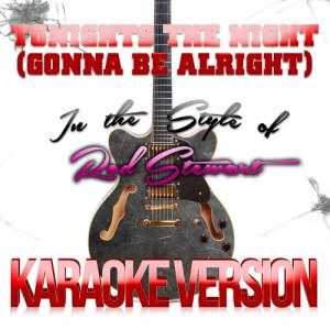 Karaoke - Ameritz的專輯Tonights the Night (Gonna Be Alright) [In the Style of Rod Stewart] [Karaoke Version] - Single