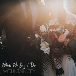 MountainCity的專輯When We Say I Do