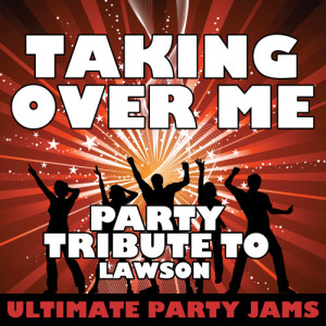 Ultimate Party Jams的專輯Taking Over Me (Party Tribute to Lawson) - Single