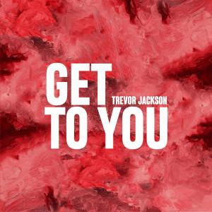 Album Get To You (Explicit) from Trevor Jackson