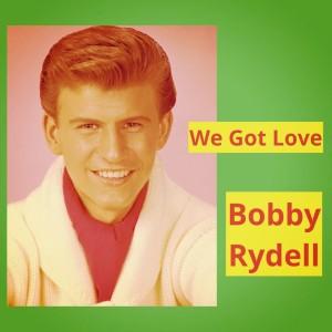 Album We Got Love from Bobby Rydell