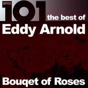 Eddy Arnold的專輯101 - Bouquet of Roses - The Best of Eddy Arnold