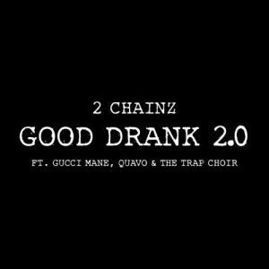 收聽2 Chainz的Good Drank 2.0歌詞歌曲