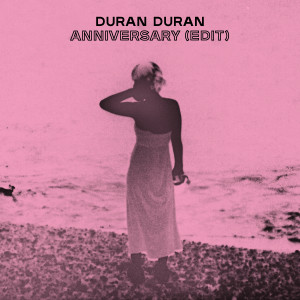 Duran Duran的專輯ANNIVERSARY (Edit)