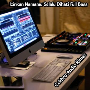Izinkan namamu Selalu Di Hati (Full Bass) dari Cekbro Audio Rimex