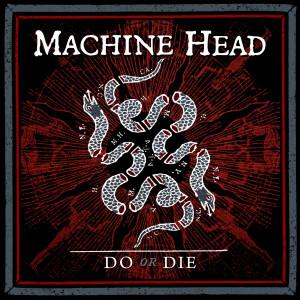 Machine Head的專輯Do or Die (Explicit)