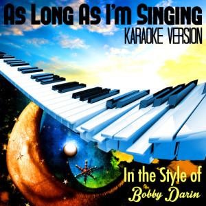 Karaoke - Ameritz的專輯As Long as I'm Singing (In the Style of Bobby Darin) [Karaoke Version] - Single