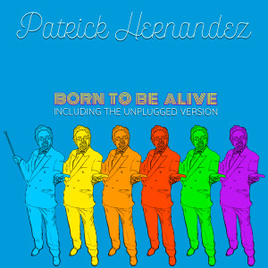 Album Born to Be Alive (Unplugged & Reborn Versions) from Patrick Hernandez