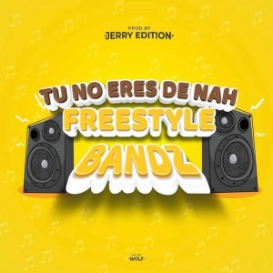 Album Tu No Eres de Nah (Explicit) from Bandz