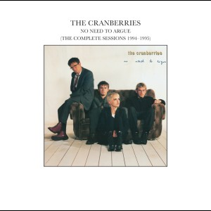 No Need To Argue (The Complete Sessions 1994-1995) 2002 The Cranberries