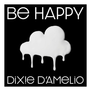 Listen to Be Happy song with lyrics from Dixie D'Amelio
