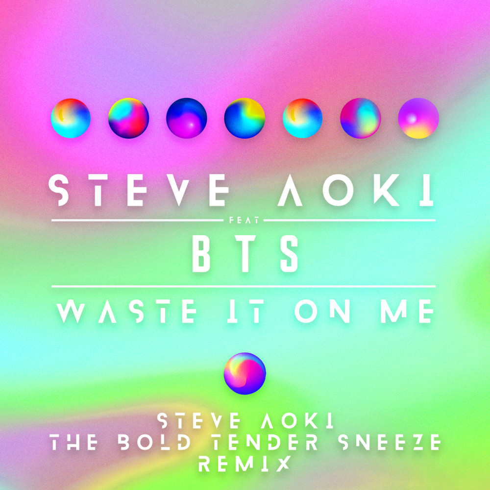 Waste It On Me (Steve Aoki The Bold Tender Sneeze Remix) (Better Than Sprinkles Remix) 2018 Steve Aoki; BTS