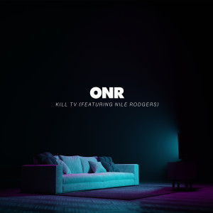 Album Kill TV (feat. Nile Rodgers) from ONR