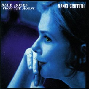 Nanci Griffith的專輯Blue Roses From The Moons