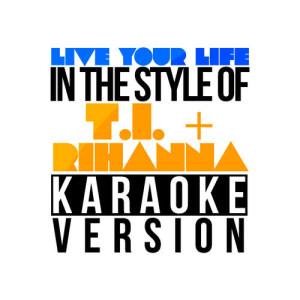 Karaoke - Ameritz的專輯Live Your Life (In the Style of T.I. & Rihanna) [Karaoke Version] - Single