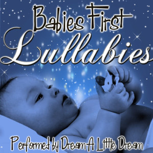 Dream A Little Dream的專輯Babies First Lullabies