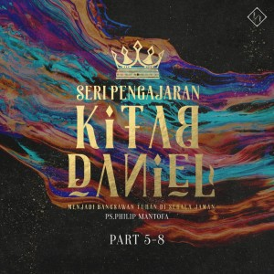 Seri Pengajaran Kitab Daniel, Pt. 5-8 dari Philip Mantofa