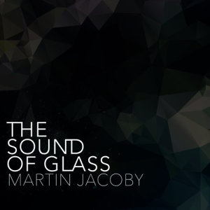 Martin Jacoby的專輯The Sound of Glass