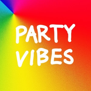 ~PARTY VIBES~ (Explicit)