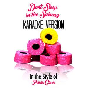 Karaoke - Ameritz的專輯Don't Sleep in the Subway (In the Style of Petula Clark) [Karaoke Version] - Single