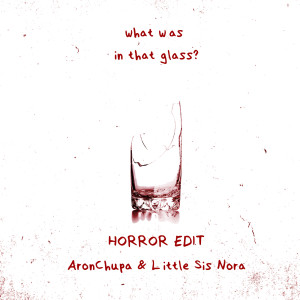 Album What Was in That Glass (Horror Edit) from AronChupa