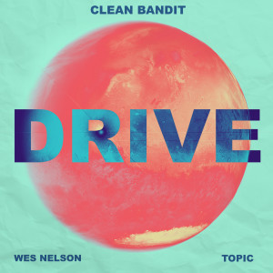 Clean Bandit的專輯Drive (feat. Wes Nelson)