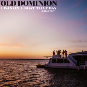 Album I Was On a Boat That Day (Radio Edit) from Old Dominion