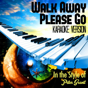收聽Karaoke - Ameritz的Walk Away Please Go (In the Style of Peter Grant) [Karaoke Version] (Karaoke Version)歌詞歌曲