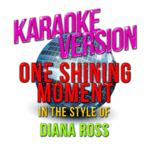 Karaoke - Ameritz的專輯One Shining Moment (In the Style of Diana Ross) [Karaoke Version] - Single