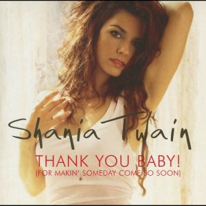 Listen to Thank You Baby! (For Makin' Someday Come So Soon) song with lyrics from Shania Twain