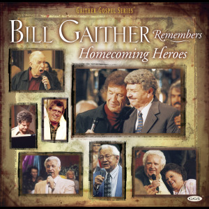 Bill Remembers Homecoming Heroes 2006 Bill & Gloria Gaither