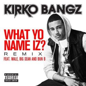 Listen to What Yo Name Iz? (feat. Wale, Big Sean and Bun B) (Remix) (Explicit) song with lyrics from Kirko Bangz
