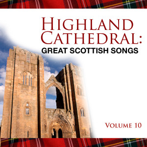Album Highland Cathedral - Great Scottish Songs, Vol. 10 from Celtic Spirit