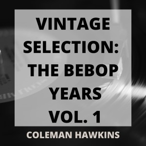 Album Vintage Selection: The Bebop Years, Vol. 1 (2021 Remastered) from Coleman Hawkins