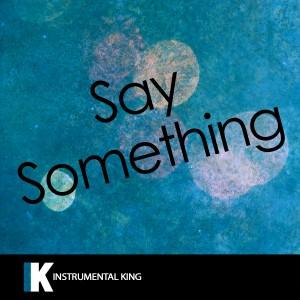 Instrumental King的專輯Say Something (In the Style of Justin Timberlake feat. Chris Stapleton) [Karaoke Version]