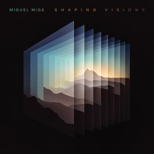 Album Shaping Visions from Miguel Migs