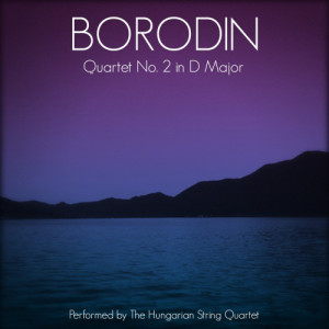 Album Borodin: Quartet No. 2 in D Major from Hungarian String Quartet