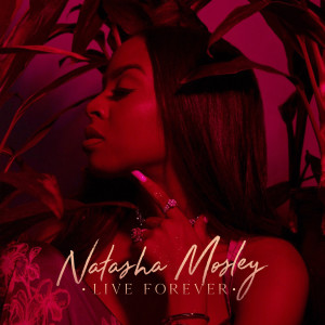 Album Live Forever from Natasha Mosley