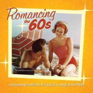 Romancing The 60's:Instrumental Renditions Of Classic Love Songs Of The 1960s