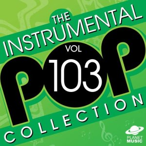 The Hit Co.的專輯The Instrumental Pop Collection, Vol. 103