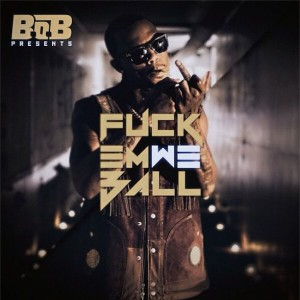 B.o.B的專輯Fuck Em We Ball
