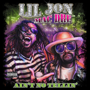 Lil Jon的專輯Ain't No Tellin'