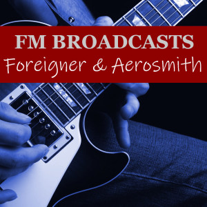 Foreigner的專輯FM Broadcasts Foreigner & Aerosmith