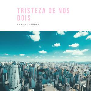 Sergio Mendes的專輯Tristeza de nos dois