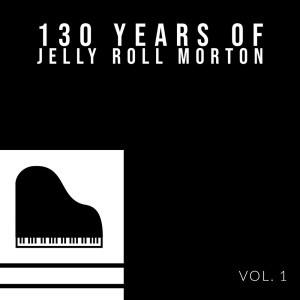 Album 130 Years Of Jelly Roll Morton from Jelly Roll Morton